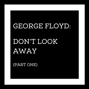 George Floyd: Don't Look Away